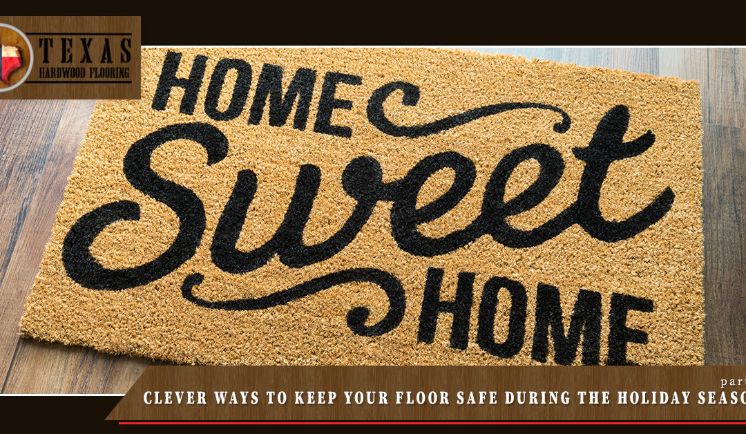 Clever Ways to Keep Your Floor Safe During The Holiday Season