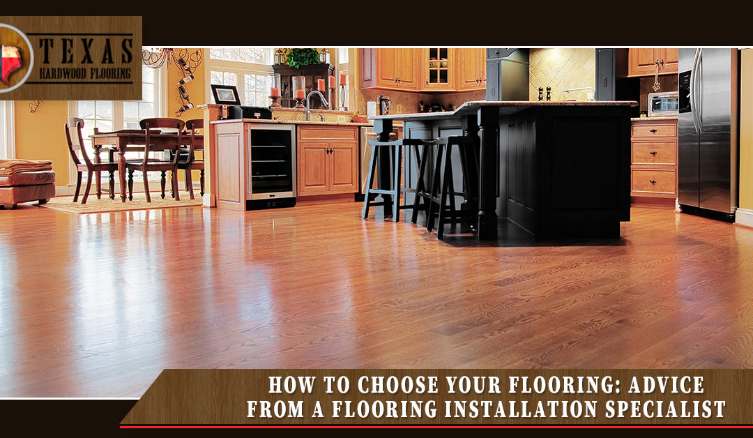 How to Choose Your Flooring, Advice from a Flooring Installation Specialist