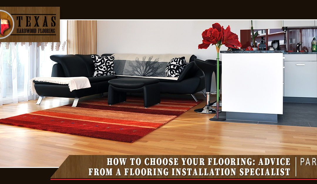 How to Choose Your Flooring, Advice from a Flooring Installation Specialist Part Two