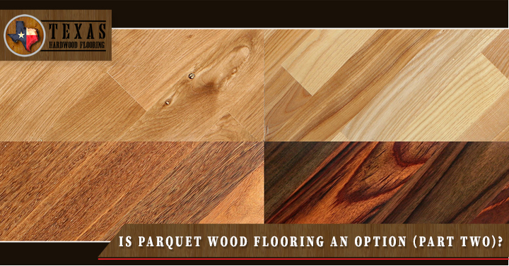 Is Parquet Wood Flooring an Option (Part Two)?