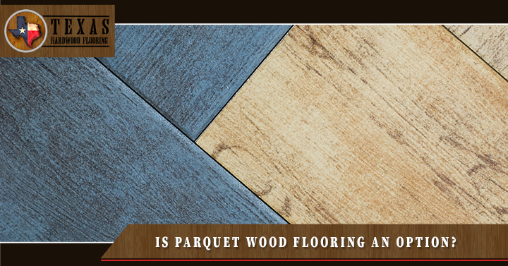 Is Parquet Wood Flooring an Option?