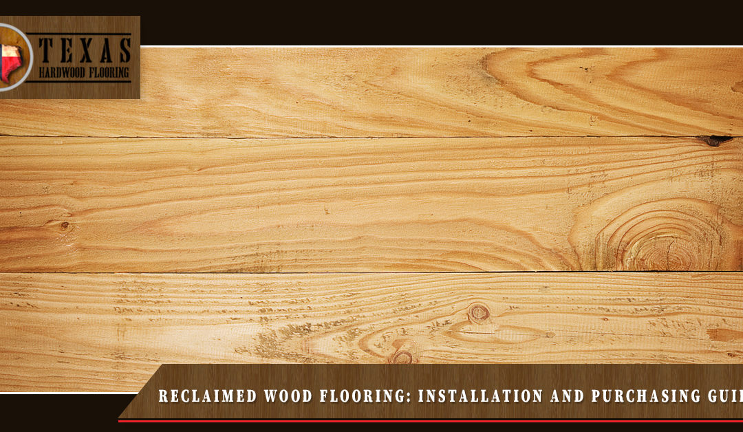 Reclaimed Wood Flooring: Installation and Purchasing Guide