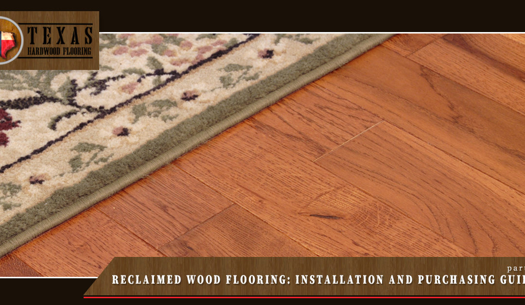 Reclaimed Wood Flooring: Installation and Purchasing Guide (Part 2)