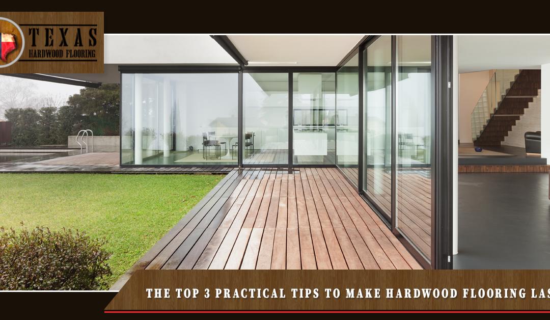 The Top 3 Practical Tips To Make Hardwood Flooring Last